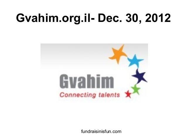 Gvahim.org.il- Dec. 30, 2012           fundraisinisfun.com