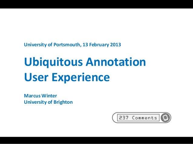 University of Portsmouth, 13 February 2013Ubiquitous AnnotationUser ExperienceMarcus WinterUniversity of Brighton