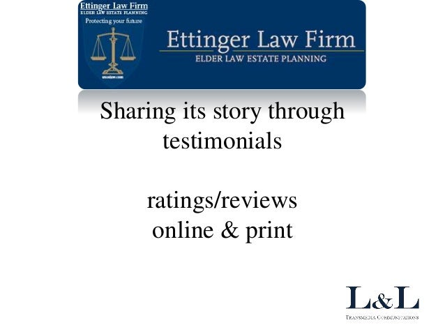 Ettinger Law Firm Sharing its story through testimonials ratings/reviews online & print