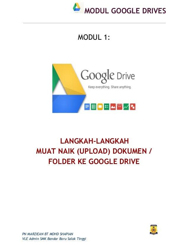 MODUL GOOGLE DRIVES MODUL 1: LANGKAH-LANGKAH MUAT NAIK (UPLOAD) DOKUMEN / FOLDER KE GOOGLE DRIVE PN MARZIEAN BT MOHD SHAPI...