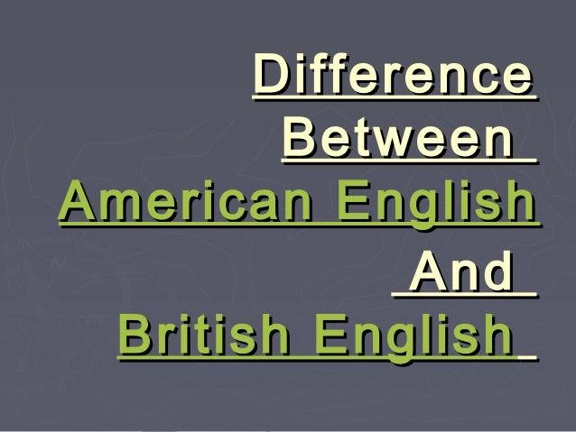 DifferenceDifference BetweenBetween American EnglishAmerican English AndAnd British EnglishBritish English