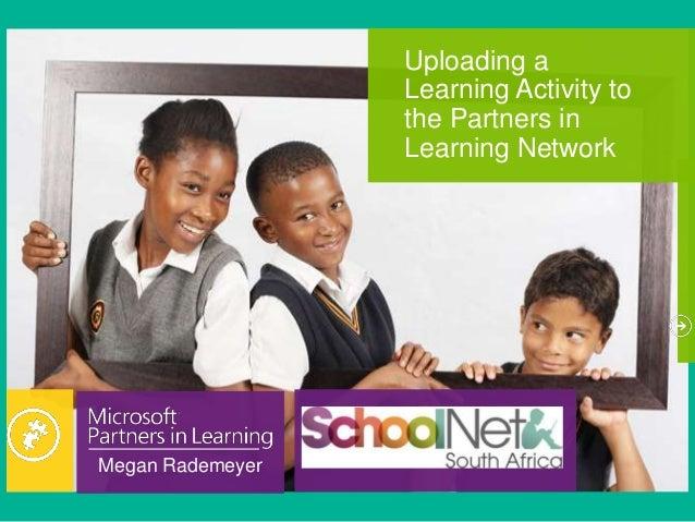 Megan RademeyerUploading aLearning Activity tothe Partners inLearning Network