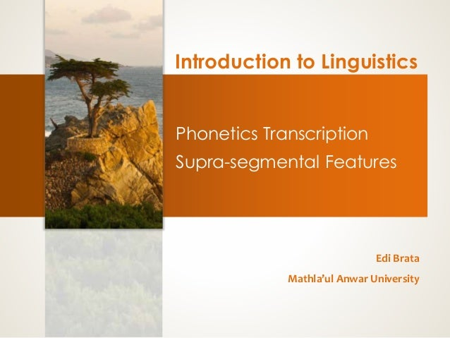 Introduction to Linguistics Phonetics Transcription Supra-segmental Features Edi Brata Mathla'ul Anwar University