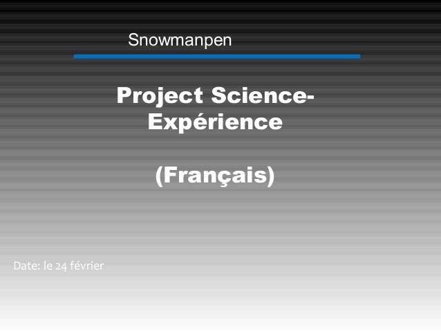Snowmanpen  Project Science-  Expérience  (Français)  Date: le 24 février