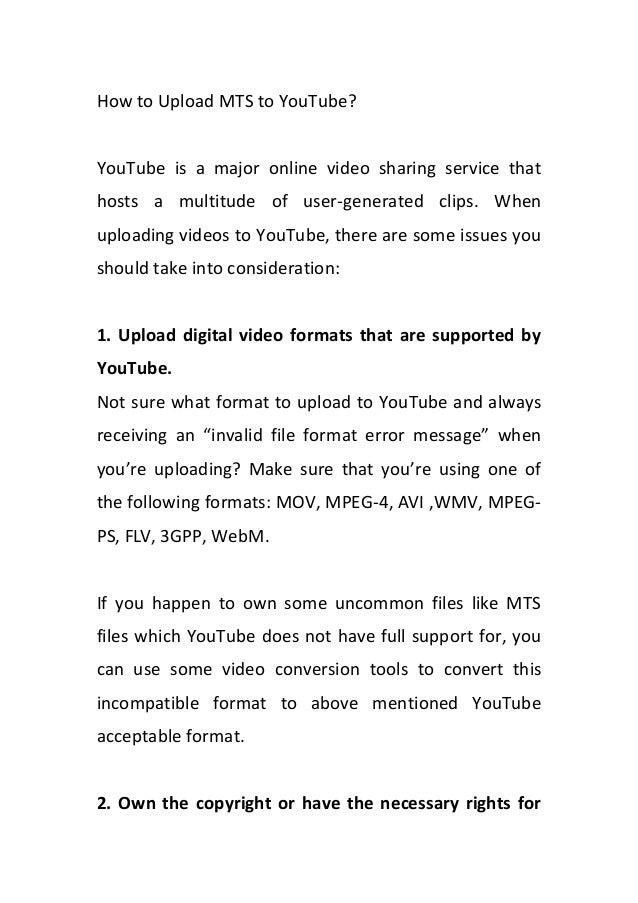 How to Upload MTS to YouTube? YouTube is a major online video sharing service that hosts a multitude of user-generated cli...