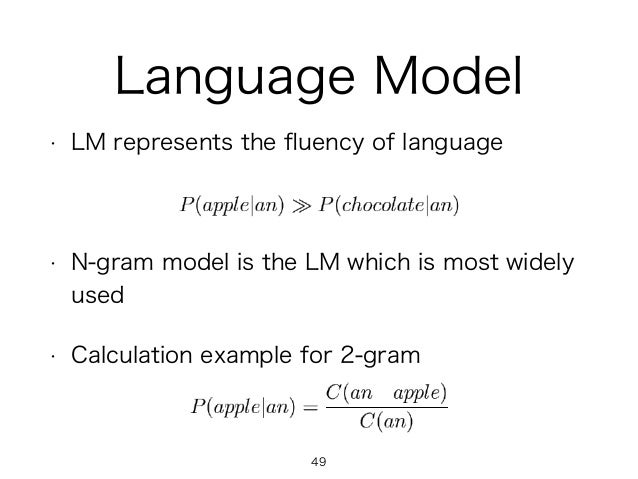 Language Model • LM represents the fluency of language • N-gram model is the LM which is most widely used • Calculation exa...