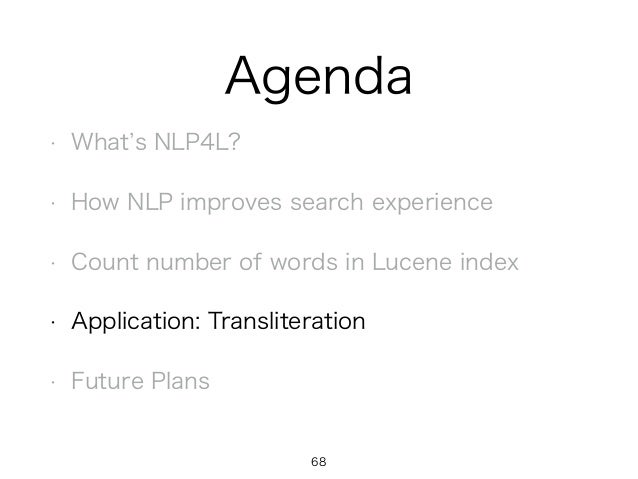 Agenda • What s NLP4L? • How NLP improves search experience • Count number of words in Lucene index • Application: Transli...