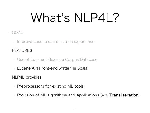 What s NLP4L? • GOAL • Improve Lucene users search experience • FEATURES • Use of Lucene index as a Corpus Database • Luce...