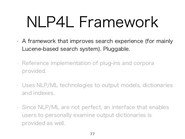 NLP4L Framework • A framework that improves search experience (for mainly Lucene-based search system). Pluggable. • Refere...