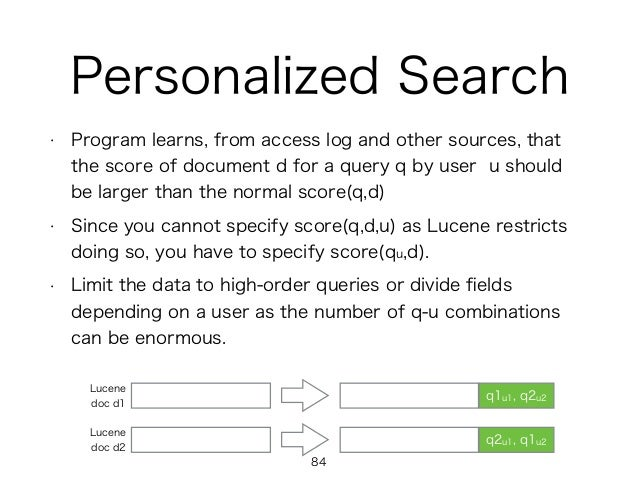 Personalized Search • Program learns, from access log and other sources, that the score of document d for a query q by use...