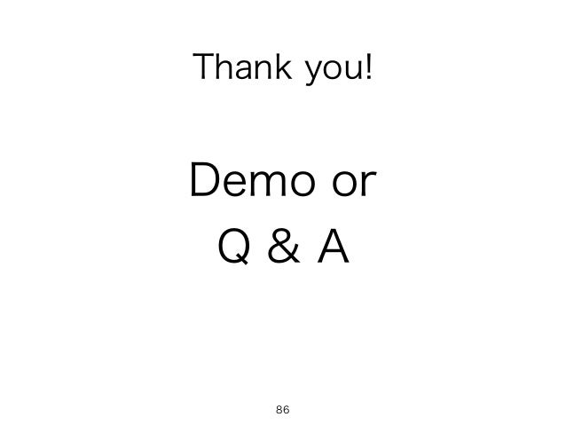Demo or Q & A Thank you! 86