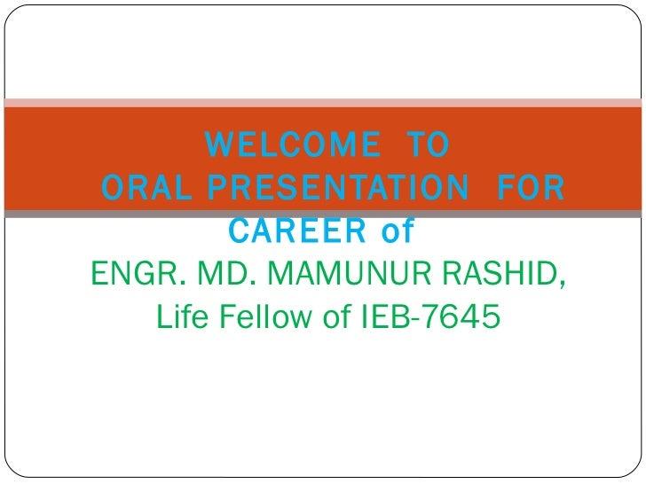 WELCOME TO ORAL PRESENTATION FOR         CAREER ofENGR. MD. MAMUNUR RASHID,   Life Fellow of IEB-7645