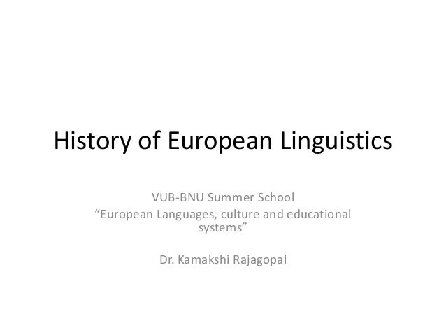 "History of European Linguistics VUB-BNU Summer School ""European Languages, culture and educational systems"" Dr. Kamakshi R..."