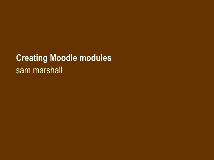 Creating Moodle modules sam marshall