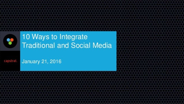 10 Ways to Integrate Traditional and Social Media January 21, 2016