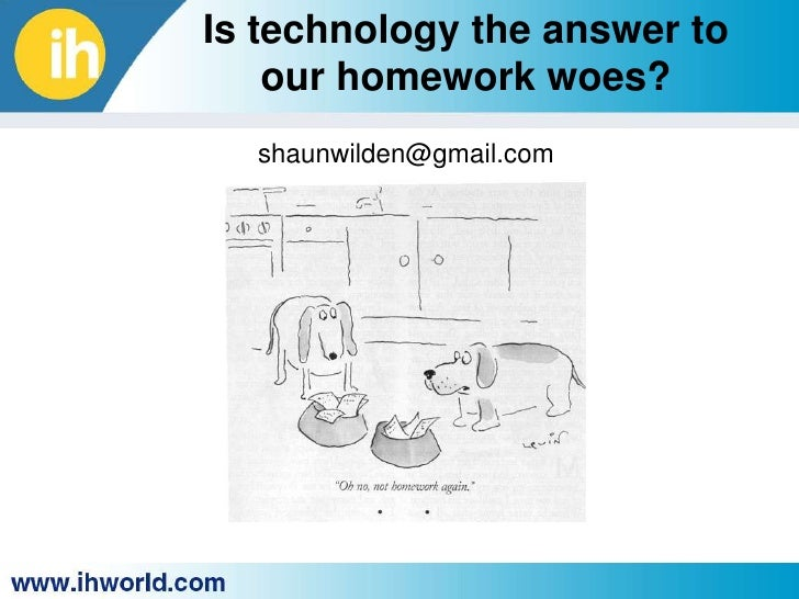 Is technology the answer to our homework woes? <br />shaunwilden@gmail.com<br />
