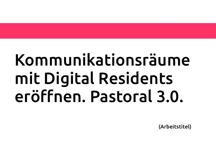 Kommunikationsräumemit Digital Residentseröfnen. Pastoral 3.0.                  (Arbeitstitel)