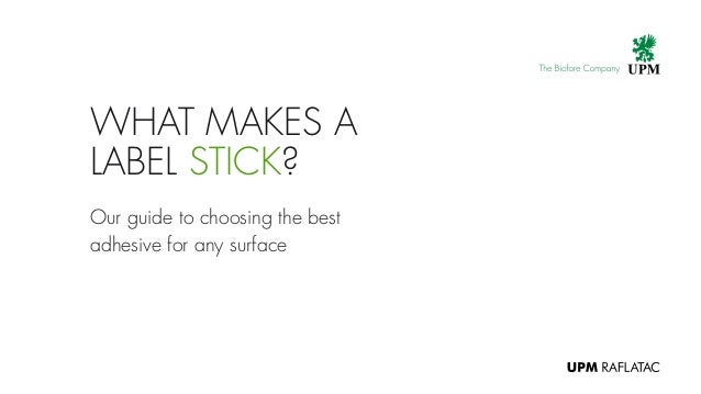 Our guide to choosing the best adhesive for any surface WHAT MAKES A LABEL STICK?