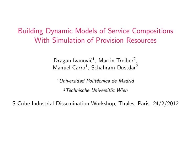 Building Dynamic Models of Service Compositions       With Simulation of Provision Resources                Dragan Ivanovi...