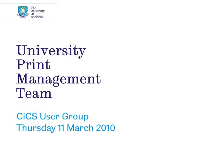 University Print ManagementTeam<br />CiCS User Group<br />Thursday 11 March 2010<br />