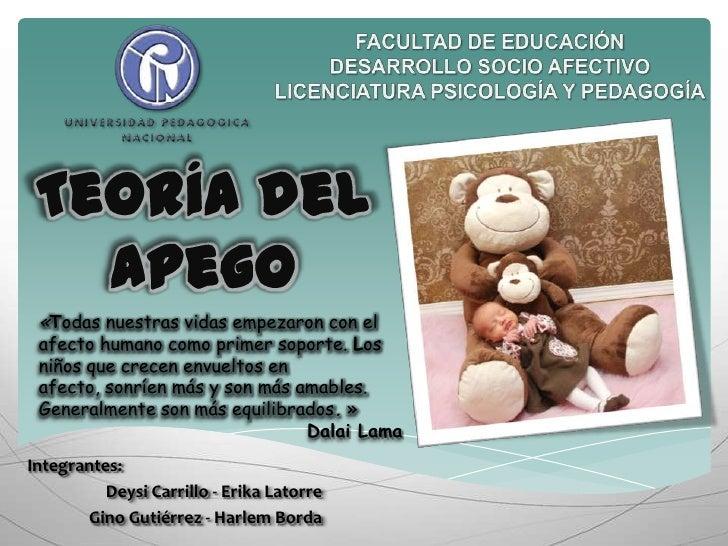Facultad de Educación<br />Desarrollo socio afectivo <br />Licenciatura Psicología y Pedagogía<br />Teoría del Apego<br />...
