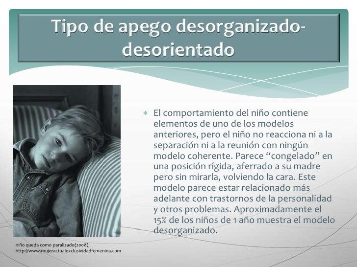 Tipo de apego desorganizado-desorientado<br />El comportamiento del niño contiene elementos de uno de los modelos anterior...