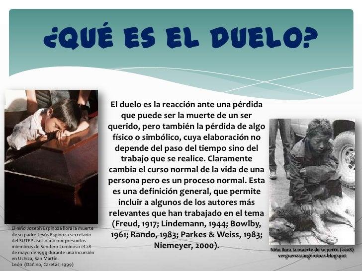 ¿Qué es el duelo?<br />Niño llora la muerte de su perro (2008) verguenzasargentinas.blogspot<br />El niño Joseph Espinoza ...