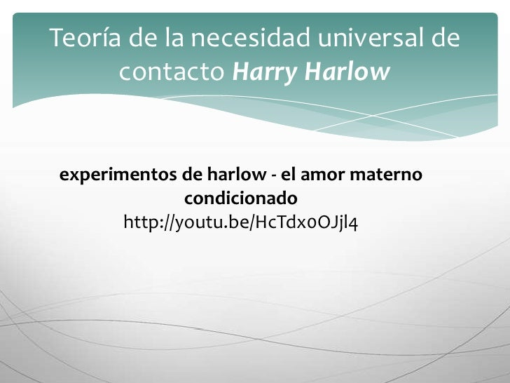 Teoría de la necesidad universal de contacto Harry Harlow<br />experimentos de harlow - el amor materno condicionado <br /...