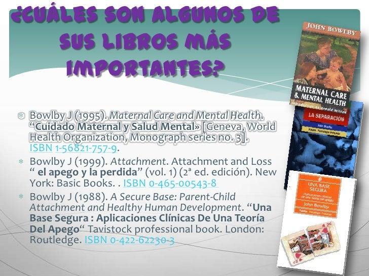 """¿Cuáles son algunos de sus libros más importantes?<br />Bowlby J (1995).Maternal Care and Mental Health. """"Cuidado Materna..."""
