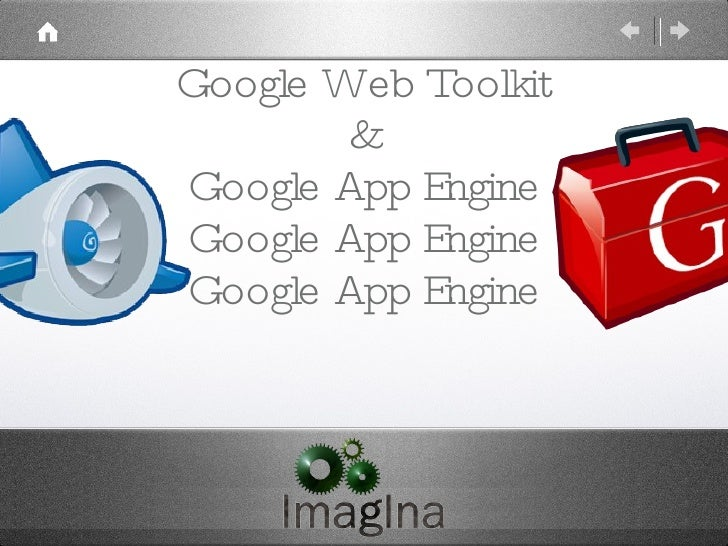 Google Web Toolkit & Google App Engine Google App Engine Google App Engine