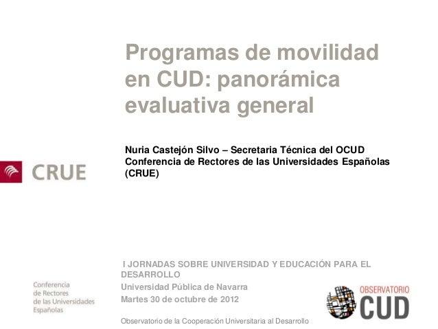 Programas de movilidad en CUD: panorámica evaluativa general Nuria Castejón Silvo – Secretaria Técnica del OCUD Conferenci...