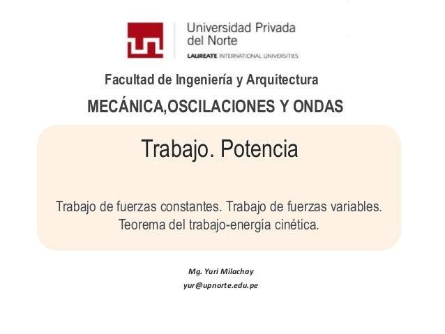 Facultad de Ingeniería y ArquitecturaTrabajo. PotenciaTrabajo de fuerzas constantes. Trabajo de fuerzas variables.Teorema ...
