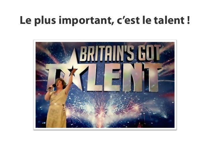 Le plus important, c'est le talent !