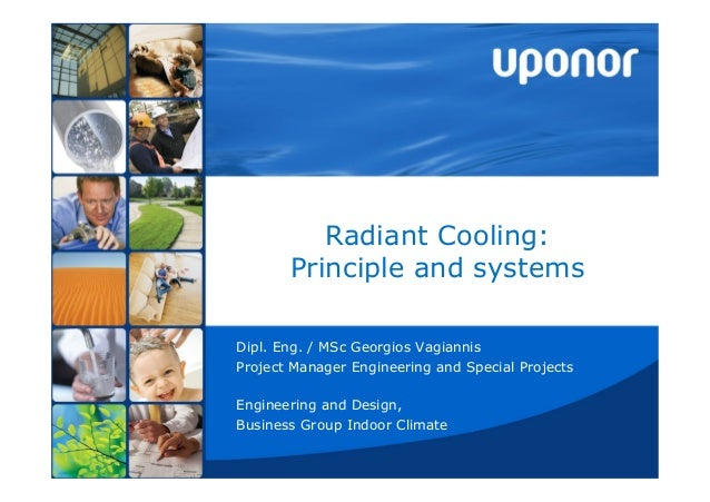 Radiant Cooling:Principle and systemsDipl. Eng. / MSc Georgios VagiannisProject Manager Engineering and Special ProjectsEn...