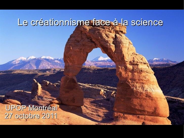 Le créationnisme face à la science UPOP Montréal 27 octobre 2011