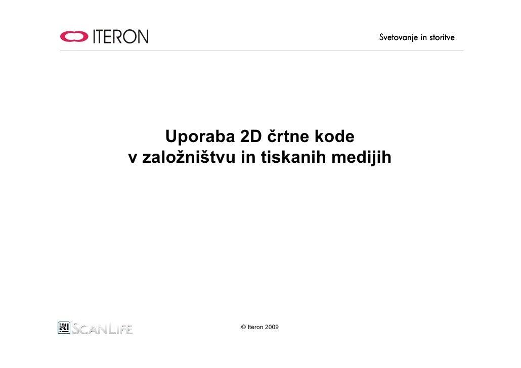 Svetovanje in storitve          Uporaba 2D črtne kode v založništvu in tiskanih medijih                   © Iteron 2009