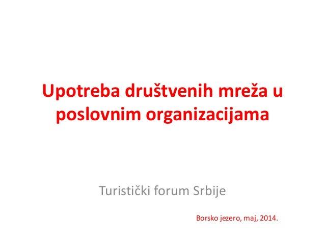 Upotreba društvenih mreža u poslovnim organizacijama Turistički forum Srbije Borsko jezero, maj, 2014.