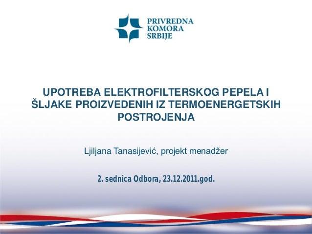 UPOTREBA ELEKTROFILTERSKOG PEPELA I ŠLJAKE PROIZVEDENIH IZ TERMOENERGETSKIH POSTROJENJA Ljiljana Tanasijević, projekt mena...