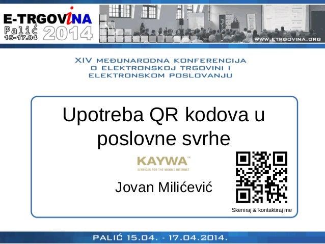 Upotreba QR kodova u poslovne svrhe Jovan Milićević Skeniraj & kontaktiraj me