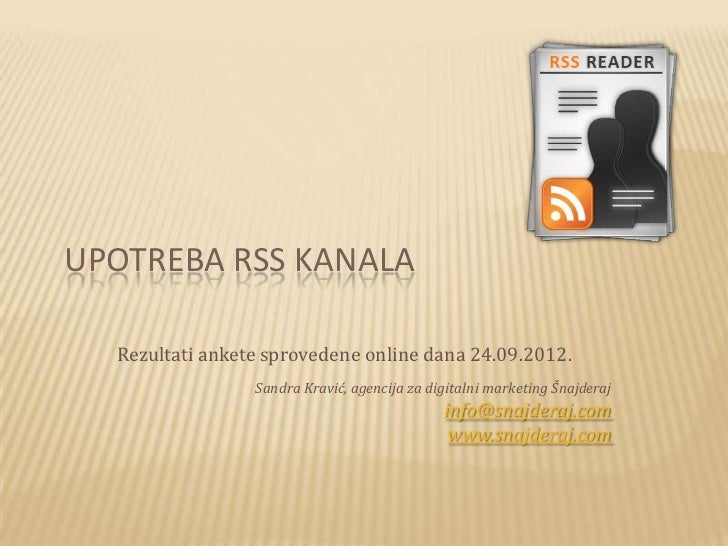UPOTREBA RSS KANALA  Rezultati ankete sprovedene online dana 24.09.2012.                 Sandra Kravić, agencija za digita...
