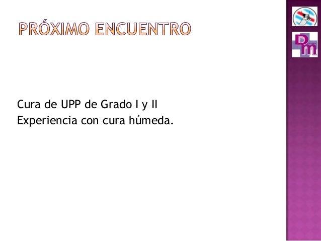 Cura de UPP de Grado I y II Experiencia con cura húmeda.