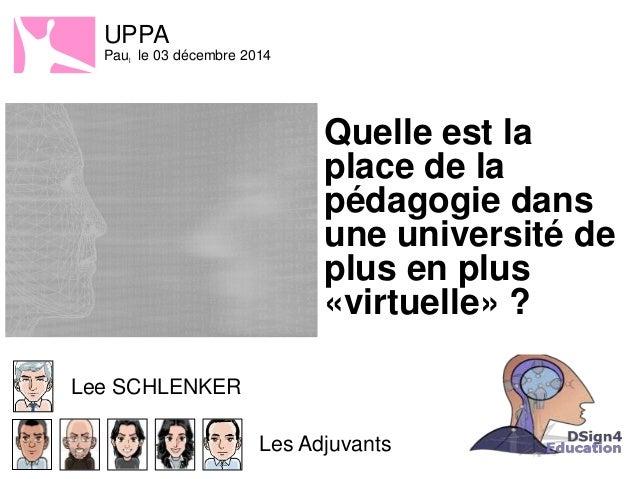 UPPA  Paul le 03 décembre 2014  Lee SCHLENKER  Quelle est la  place de la  pédagogie dans  une université de  plus en plus...