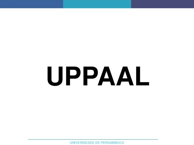 UNIVERSIDADE DE PERNAMBUCO  UPPAAL