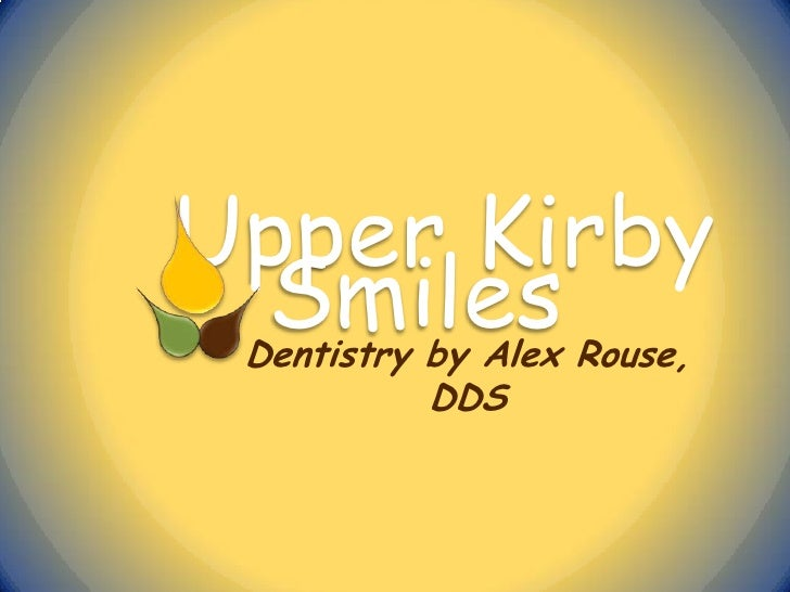 Upper Kirby Smiles Dentistry by Alex Rouse,           DDS