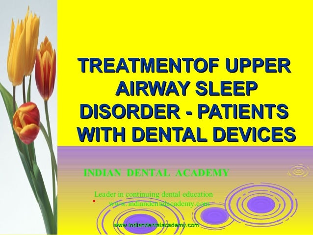 TREATMENTOF UPPERTREATMENTOF UPPER AIRWAY SLEEPAIRWAY SLEEP DISORDER - PATIENTSDISORDER - PATIENTS WITH DENTAL DEVICESWITH...