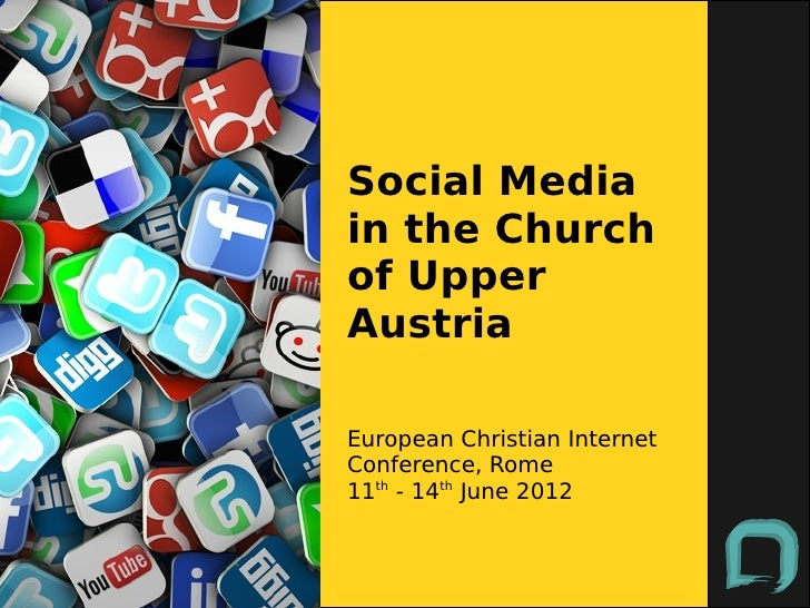 Social Mediain the Churchof UpperAustriaEuropean Christian InternetConference, Rome11th - 14th June 2012
