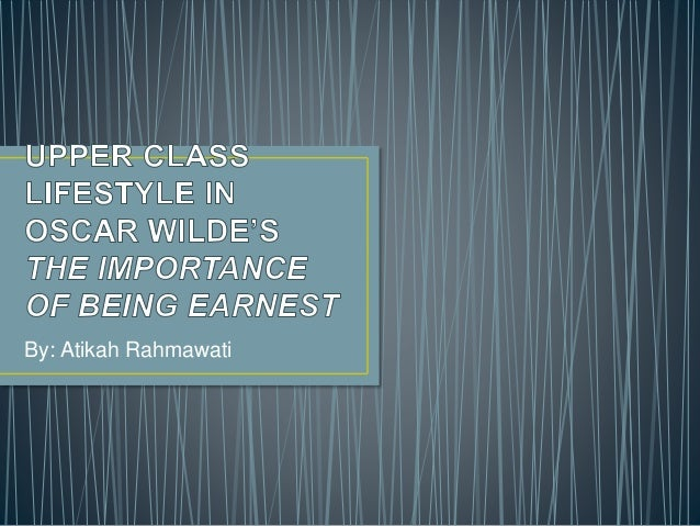 """earnest comedy and upper classes The importance of being earnest is a comedy of manners, as it explores codes of upper and middle class society - the importance of being earnest is only a comedy of manners introduction for example,""""i don't play accurately – any one can play accurately – but i play with wonderful expression """" however, the importance."""