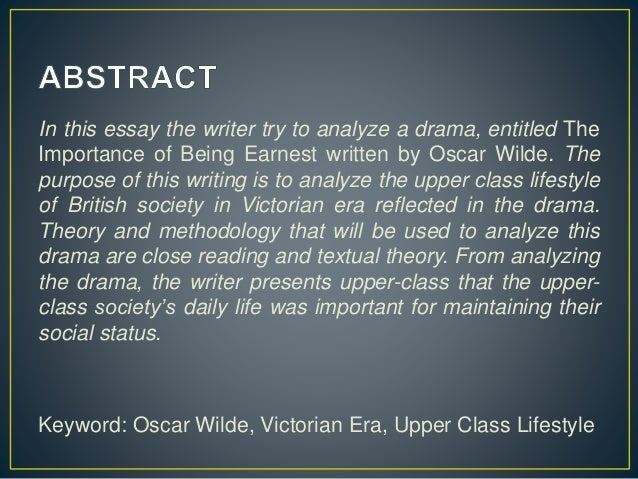 earnest comedy and upper classes The importance of being earnest  of being earnest, the upper classes care about being  foolishness is the core of the comedy.