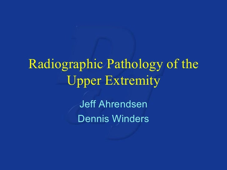 Radiographic Pathology of the Upper Extremity Jeff Ahrendsen Dennis Winders