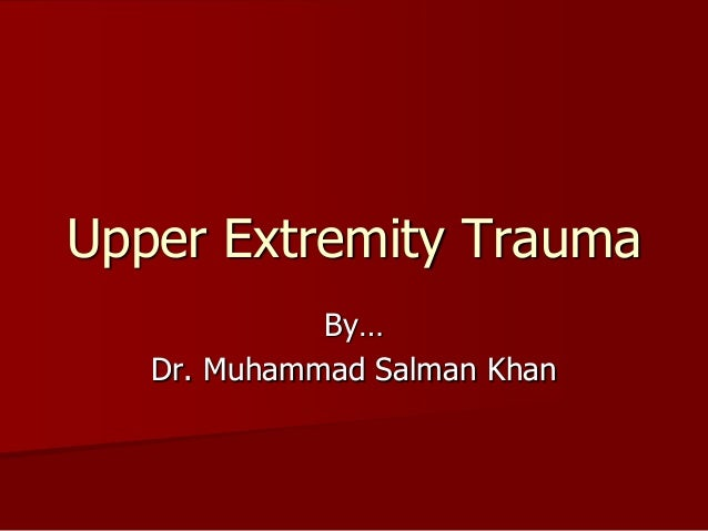 By… Dr. Muhammad Salman Khan Upper Extremity Trauma